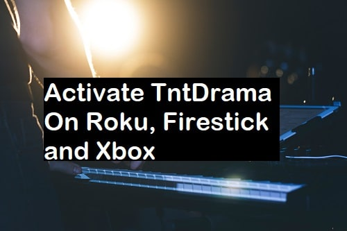 Tntdrama Com Activate On Roku Xbox Firestick Stuffled
